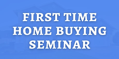 First Time Home Buying Seminar (Free) tickets