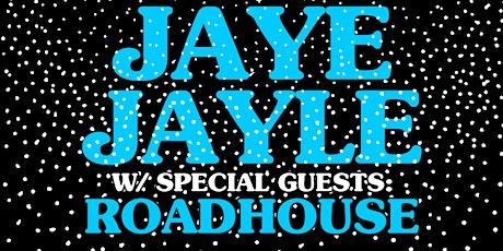 Jaye Jayle w/ Roadhouse tickets