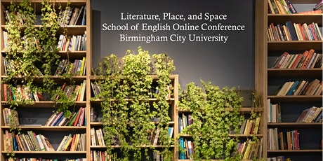 Literature, Place, and Space: School of English Online Conference, BCU tickets