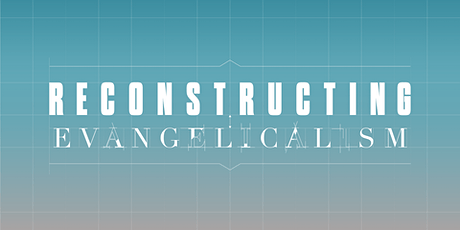 Reconstructing Evangelicalism: Center for Pastor Theologians Conference tickets