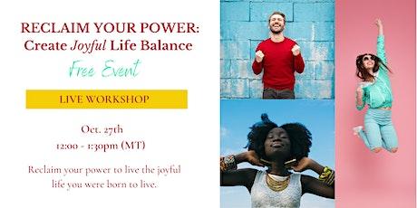 Reclaim Your Power: Creating Joyful Life Balance tickets