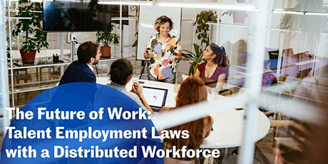 The Future of Work: Talent Employment Laws with a Distributed Workforce tickets