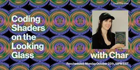 Rescheduled: Coding Shaders with Char! tickets