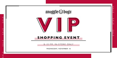 Snuggle Bugz Milton VIP Shopping Event 8PM-10PM tickets