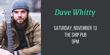 Dave Whitty Live at The Ship tickets