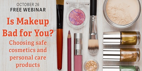 Is Makeup Bad for You? Choosing Safe Cosmetics and Personal Care Products tickets