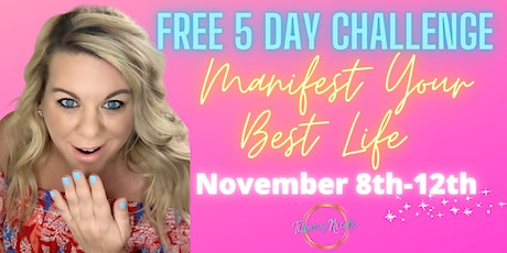 FREE 5 DAY MANIFEST YOUR BEST LIFE CHALLENGE tickets