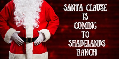 Santa Clause is Coming to Shadelands Ranch tickets