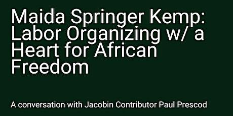 MAIDA SPRINGER KEMP: Labor Organizing w/ A Heart for African Freedom tickets