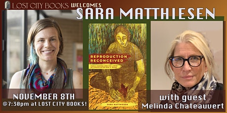 Reproduction Reconceived by Sara Matthiesen with Melinda Chateauvert tickets