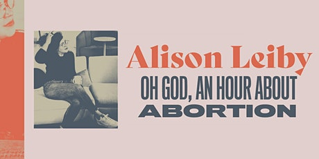 Alison Leiby: Oh God, An Hour About Abortion tickets