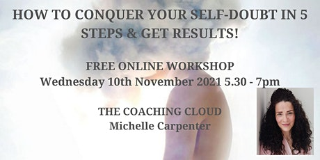 HOW TO CONQUER  YOUR SELF-BELIEF IN 5 STEPS & GET RESULTS! tickets
