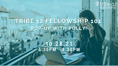 Tribe 12 Fellowship 101 - Pop Up With Polly! tickets