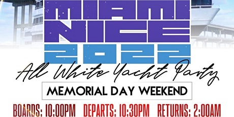 MIAMI NICE 2022 MEMORIAL DAY WEEKEND ANNUAL ALL WHITE YACHT PARTY tickets