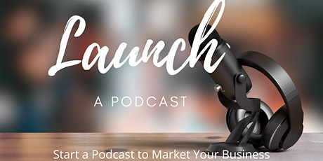 [Virtual Event]  Launch A Podcast Masterclass tickets