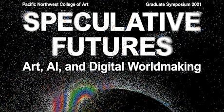 Speculative Futures: 2021 Graduate Symposium PacificNorthwestCollegeOfArt tickets