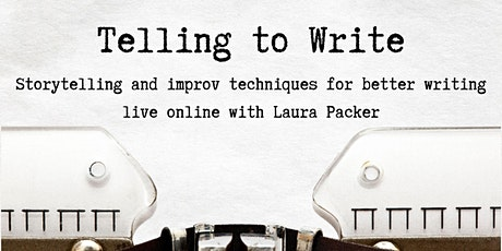 Telling to Write: Storytelling and improv techniques for better writing tickets