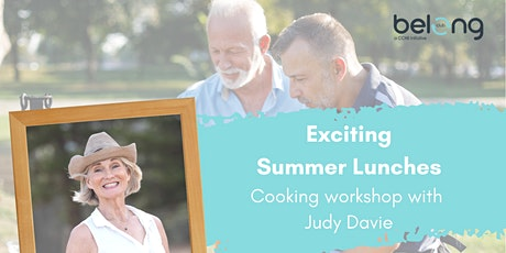 Belong Club - 'Exciting Summer Lunches' Cooking Workshop with Judy Davie tickets
