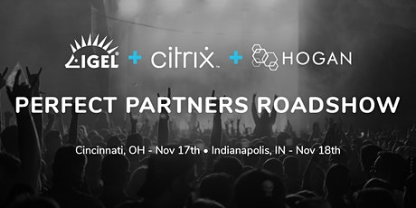 Perfect Partners Roadshow with IGEL, Citrix and Hogan - Indianapolis tickets