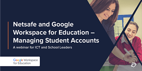 Netsafe and Google Workspace for Education  - Managing Student Accounts tickets