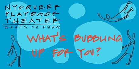 """NYC Queer Playback Theater's """"What's Bubbling Up For You?"""" Nov 13 @ 2pm EST tickets"""