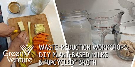 "Waste Reduction Workshop: Plant-Based ""Milks"" & ""Upcycled"" Veggie Broth tickets"