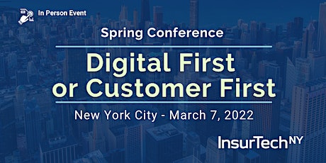 InsurTech NY 2022 Spring Conference:  Digital First or Customer First tickets