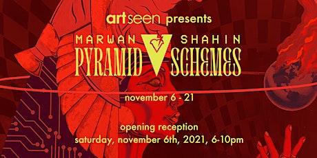 Art Seen presents Marwan Shahin: 'PYRAMID SCHEMES' Opening Reception tickets