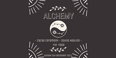 Alchemy – The Divine Experience  (Cacao Ceremony -Sound Healing -Yin Yoga) tickets