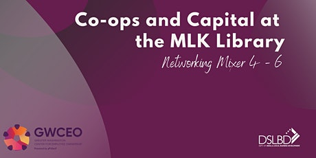 Co-ops and Capital at the MLK Library NETWORKING MIXER tickets