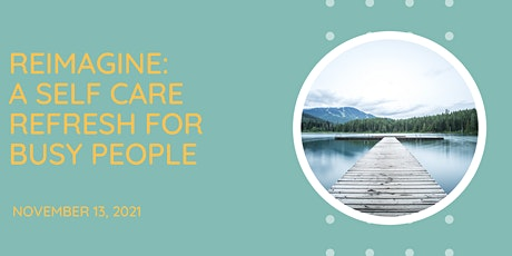 Reimagine: A Self Care Refresh for Busy People tickets