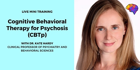 Cognitive Behavioral Therapy for Psychosis (CBTp) with Dr. Kate Hardy tickets