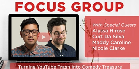 Focus Group - Turning YouTube trash into comedy treasure tickets