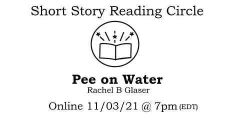 Short Story Reading Circle 2:  Pee on Water by Rachel B Glaser tickets