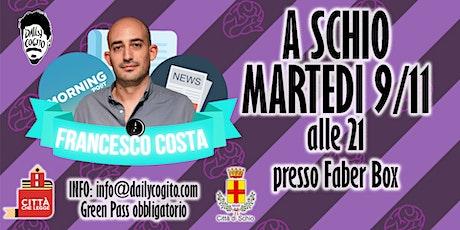 Francesco Costa a Schio biglietti
