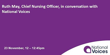 Ruth May, Chief Nursing Officer, in conversation with National Voices tickets