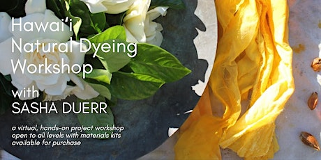 Hawai'i Natural Dyeing Workshop with Sasha Duerr tickets