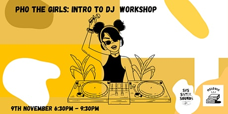 Pho The Girls: Intro To DJ Workshop w/ Melodic Distraction tickets