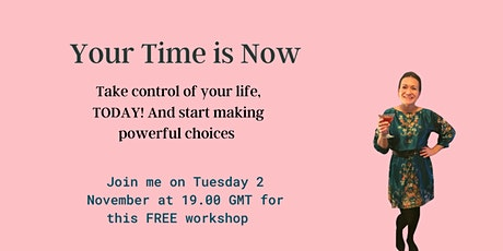 Your Time is Now!  Take control of your life TODAY. tickets