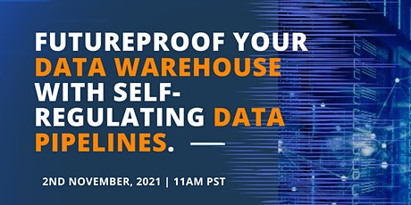 Futureproof Your Data Warehouse with Self-Regulating Data Pipelines tickets