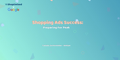 Shopping Ads Success: Getting Ready for Peak tickets