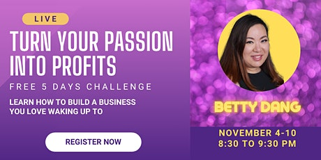 FREE 5 Day Challenge to Turn Your Passion into Profits tickets