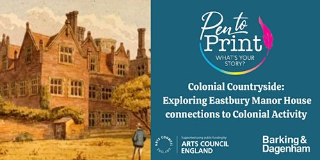 Pen to Print: Colonial Countryside: Exploring Eastbury Manor House tickets