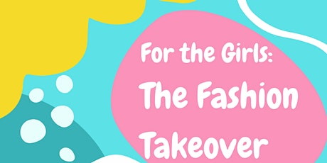 For The Girls: The Fashion Takeover tickets