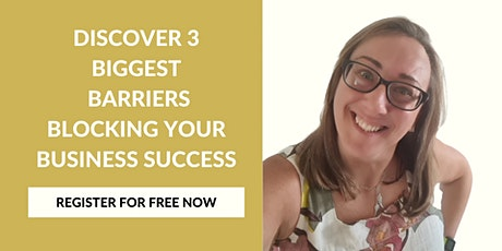 Discover 3 Barriers Blocking Your  Business Success tickets