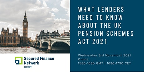 What Lenders Need To Know About The UK Pension Schemes Act 2021 tickets