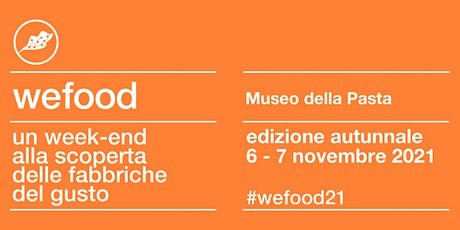 WeFood 2021 @MUSEO DELLA PASTA biglietti
