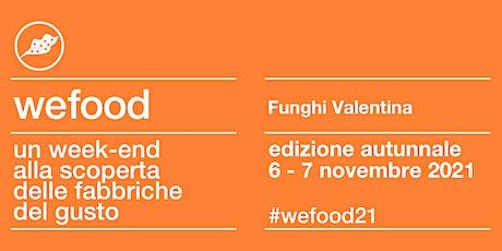 WeFood 2021 @FUNGHI VALENTINA biglietti