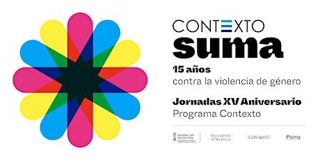 CONTEXTO SUMA: 15 años contra la violencia de género Jornada XV Aniversario entradas