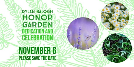 The Celebration of The Dylan Balogh Honor Garden tickets